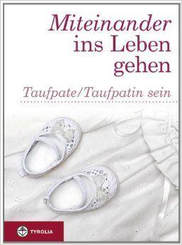 Miteinander Ins Leben Gehen: Taufpate/Taufpatin Sein