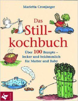 Das Stillkochbuch - 100 Rezepte für Mutter und Baby kaufen