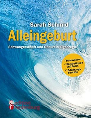 Das Buch - Alleingeburt - Schwangerschaft und Geburt in Eigenregie - bestellen