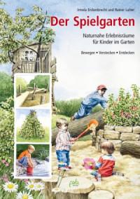 Das Buch - Der Spielgarten: Naturnahe Erlebnisräume - kaufen