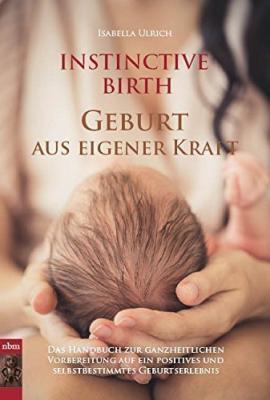 INSTINCTIVE BIRTH - Geburt aus eigener Kraft - Das Buch kaufen