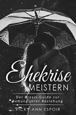 Das Buch - Ehekrise Meistern: Der Praxis-Guide Zur Rettung Ihrer Beziehung - bestellen